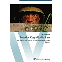 Powder Keg Middle East: The Role of the United States in the Arab-Israeli Conflict