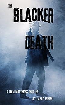 The Blacker Death: A Bam Matthews Thriller by [Enright, Larry]