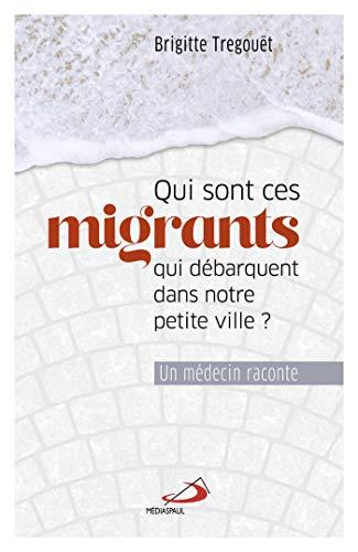 Qui sont ces migrants qui débarquent dans notre petite ville ? : Un médecin raconte