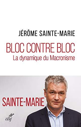 Bloc contre bloc - La dynamique du Macronisme par Jerome Sainte-marie
