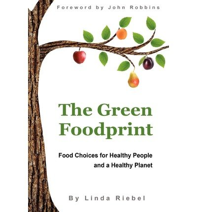 -the-green-foodprint-food-choices-for-healthy-people-and-a-healthy-planet-by-linda-k-riebel-apr-2011