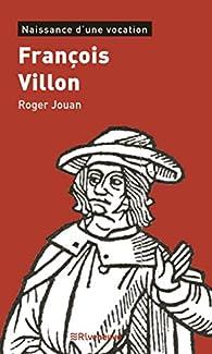 François Villon, naissance d'une vocation par Roger Jouan