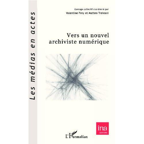 Vers un nouvel archiviste numérique (Les médias en actes)