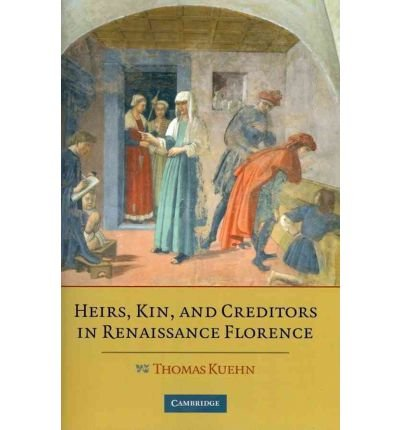 [(Heirs, Kin, and Creditors in Renaissance Florence )] [Author: Thomas Kuehn] [Mar-2011]