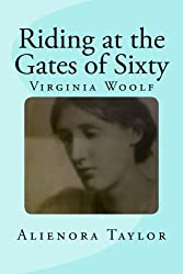 Riding at the Gates of Sixty: A fictional account of Virginia Woolf's death - and life