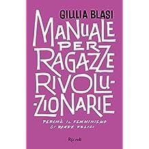 Manuale per ragazze rivoluzionarie: Perché il femminismo ci rende felici (Italian Edition)