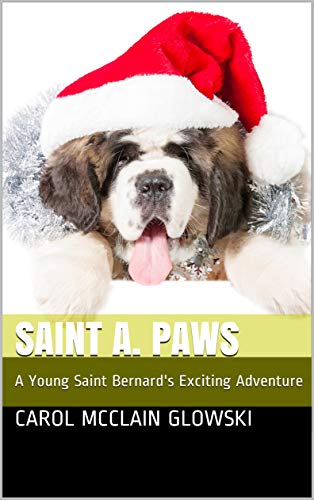 Saint A. Paws: An Exciting Christmas Tale of A Saint Bernard Puppy's Harrowing  Adventure! (English Edition)