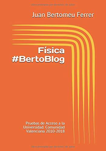 Física #BertoBlog: Pruebas de Acceso a la Universidad. Comunidad Valenciana 2010-2018 por Juan Bertomeu Ferrer