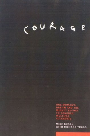 Courage: The Story of the Might Effort to End the Devastating Effects of Multiple Sclerosis by Richard Trubo (2001-09-26)
