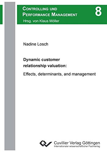 Dynamic customer relationship valuation: Effects, determinants, and management (Controlling und Performance Management)