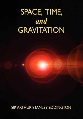 Space, Time, and Gravitation: An Outline of the General Relativity Theory by Sir Arthur Stanley Eddington (2009-09-02)