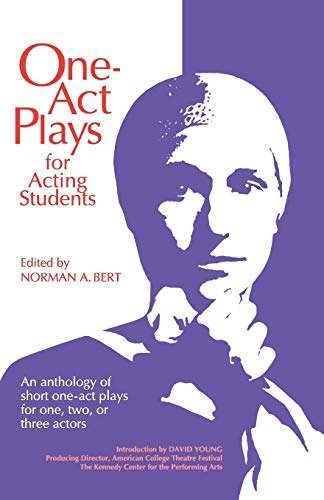 One-Act Plays for Acting Students: An Anthology of Complete One-Act Plays for One, Two, or Three Actors: An Anthology of Short One-act Plays for One, Two or Three Actors