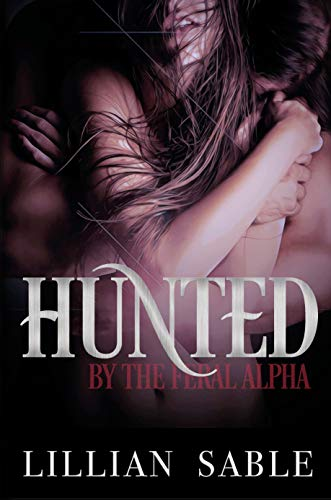 Hunted by the Feral Alpha (Feral Alphas Book 1) (English Edition)