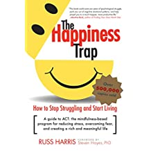 The Happiness Trap: How to Stop Struggling and Start Living: A Guide to ACT (English Edition)