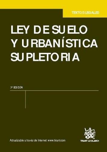 Ley de suelo y urbanística supletoria 3a Ed. 2011 por Tomás Quintana López
