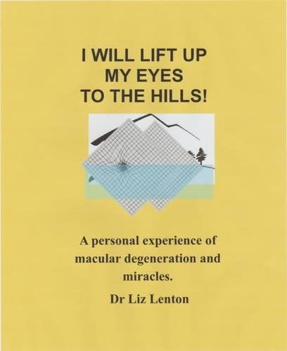 I Will Lift Up My Eyes To The Hills!: A personal experience of macular degeneration and miracles