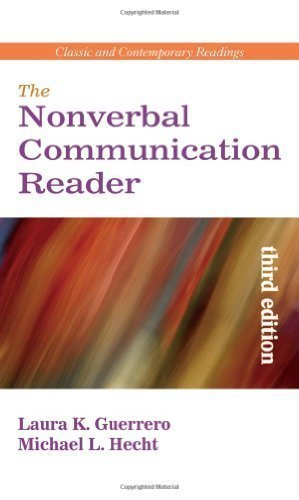 The Nonverbal Communication Reader: Classic and Contemporary Readings, 3/E 3rd (third) Edition by Laura K. Guerrero and Michael L. Hecht published by Waveland Press (2007)