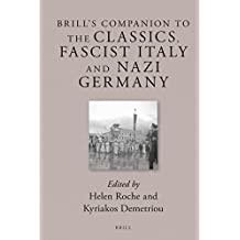 Brills Companion to the Classics, Fascist Italy and Nazi Germany (Brill's Companions to Classical Reception)
