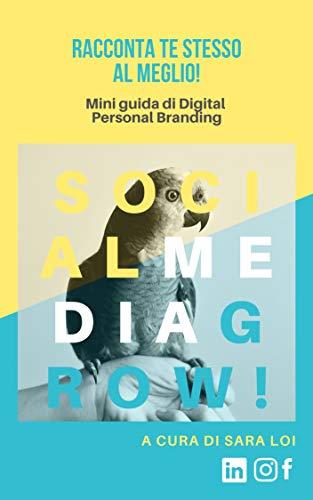 Social Media Grow: Racconta te stesso al meglio!: Mini guida di ...