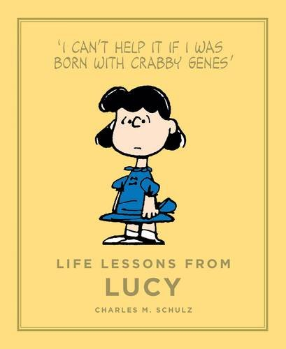 Life Lessons from Lucy: Í Can´t help it if i was born with crabby genes` (Peanuts Guide to Life)