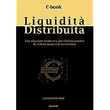 Liquidità Distribuita: UNA SOLUZIONE MONETARIA PER IL BILANCIAMENTO DI SISTEMI ECONOMICI ASIMMETRICI (ARCADIA - Collana di Studi Accademici Vol. 1) (Italian Edition)