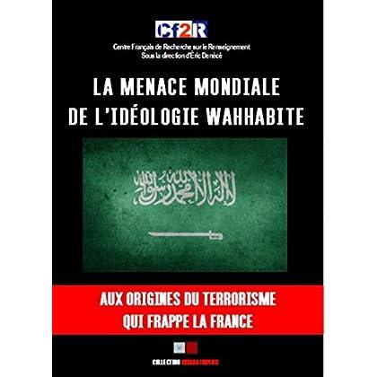 La menace mondiale de l'idéologie wahhabite: Aux origines du terrorisme qui frappe la france