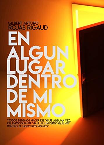 En Algún Lugar Dentro de Mi Mismo por Gilbert Arturo Rojas Rigaud