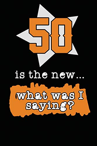 50 Is The New... What Was I Saying?: 50 Year Old Birthday Gifts For Women & Men. 50th Birthday Party Decoration, Happy 50th Birthday (Bday 50 Dekorationen)