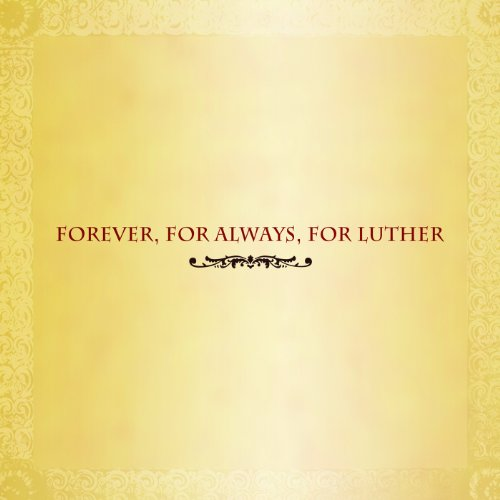Forever, For Always, For Luther