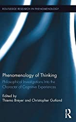 Phenomenology of Thinking: Philosophical Investigations into the Character of Cognitive Experiences (Routledge Research in Phenomenology) (2015-11-26)