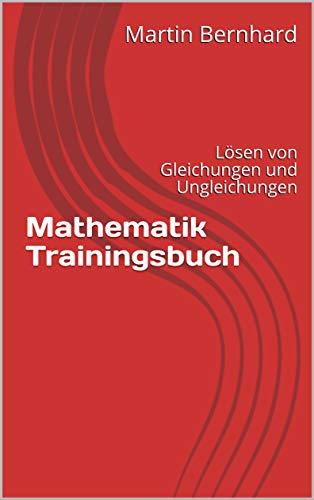 Mathematik Trainingsbuch: Lösen von Gleichungen und Ungleichungen