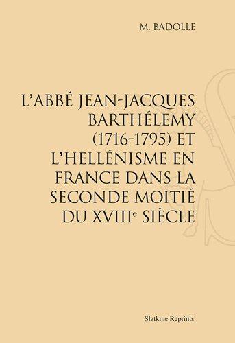 L'Abbe Jean-Jacques Barthelemy (1716-1795) et l'Hellenisme en France... (1912)