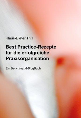 Best Practice-Rezepte für die erfolgreiche Praxisorganisation: Ein Benchmark!-BlogBuch für niedergelassene Ärzte