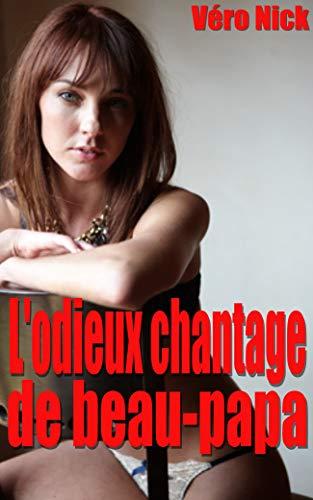 L'odieux chantage de beau-papa: Nouvelle érotique en français, interdit aux moins de 18 ans par Véro Nick