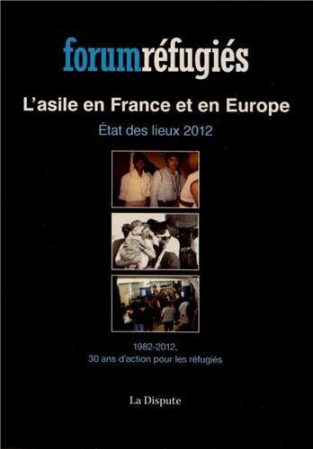 L'asile en France et en Europe : Etat des lieux 2012, 1982-2012, 30 ans d'action pour les réfugiés