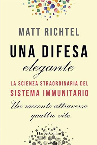 La miglior difesa. La nuova scienza del sistema immunitario. Un racconto in quattro vite