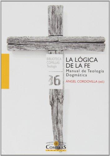 Lógica de la fe,La (Biblioteca Comillas, Teología) por Angel Cordovilla (Ed.)