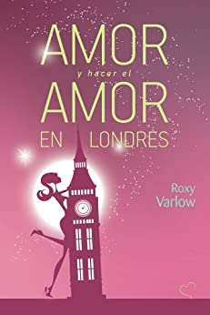 Amor y hacer el amor en Londres eBook: Roxy Varlow: Amazon