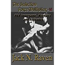 The Seduction Force Multiplier VI - PUA Innergame, Mindsets and Attitudes (Volume 6) by Jack N. Raven (2013-09-16)