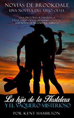 La Hija De La Hostelera Y El Vaquero Misterioso (una Historia Romántica  En El Viejo Oeste (spanish Edition) Nº 2) por Kent Hamilton Gratis