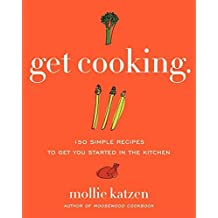 Get Cooking: 150 Simple Recipes to Get You Started in the Kitchen by Mollie Katzen (2009-10-13)
