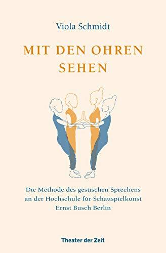 Mit den Ohren sehen: Die Methode des gestischen Sprechens an der Hochschule für Schauspielkunst Ernst Busch Berlin