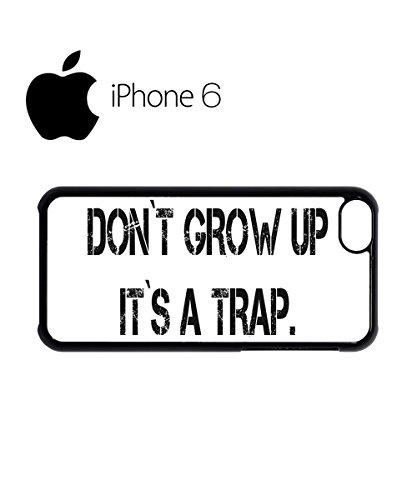 Don`t Grow Up It`s A Trap Mobile Cell Phone Case Cover iPhone 6 Plus Black Schwarz