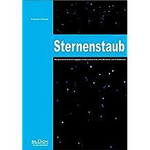Sternenstaub: Die spannende Entwicklungsgeschichte unserer Erde, ihrer Bewohner und Zivilisationen.