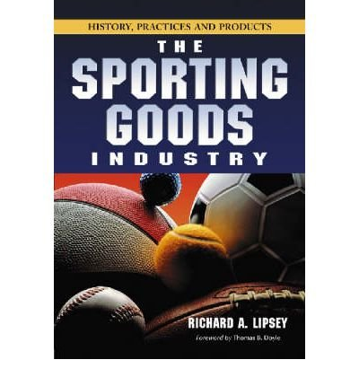 [(The Sporting Goods Industry: History, Practices and Products )] [Author: Richard A. Lipsey] [Aug-2006]