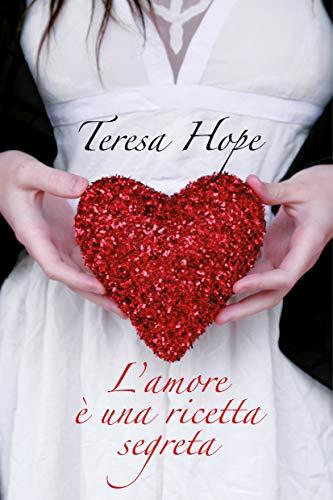 L'amore è una ricetta segreta di [Hope, Teresa]