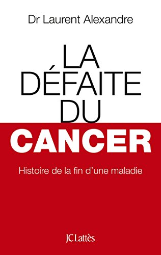 La Défaite du cancer par Laurent Alexandre