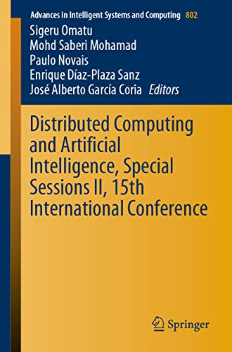 Distributed Computing and Artificial Intelligence, Special Sessions II, 15th International Conference (Advances in Intelligent Systems and Computing Book 802) (English Edition)