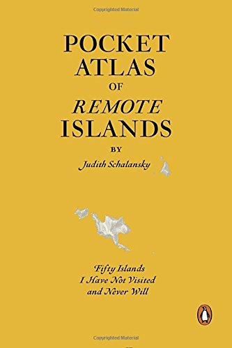 Pocket Atlas Of Remote Islands. Fifty Islands I Have Not Visited And Never Will