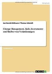 Change Management. Ziele, Instrumente und Treiber von Veränderungen